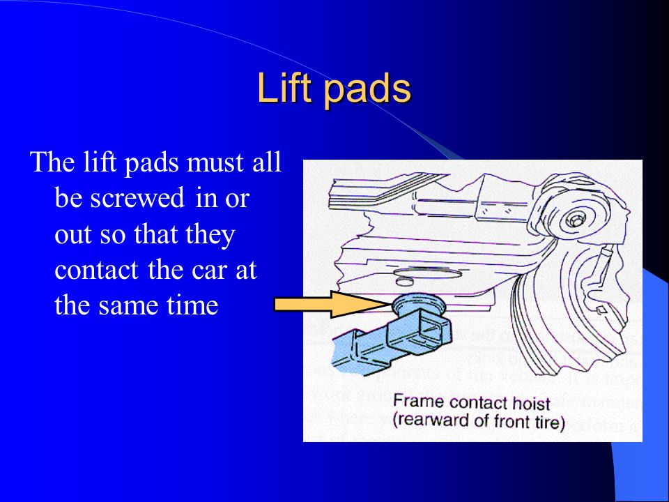 Lift pads The lift pads must all be screwed in or out so that they contact the car at the same time