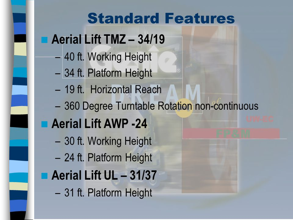 Standard Features Aerial Lift TMZ – 34/19 Aerial Lift AWP -24