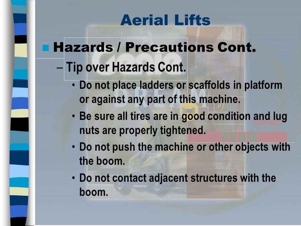 Aerial Lifts Hazards / Precautions Cont. Tip over Hazards Cont.