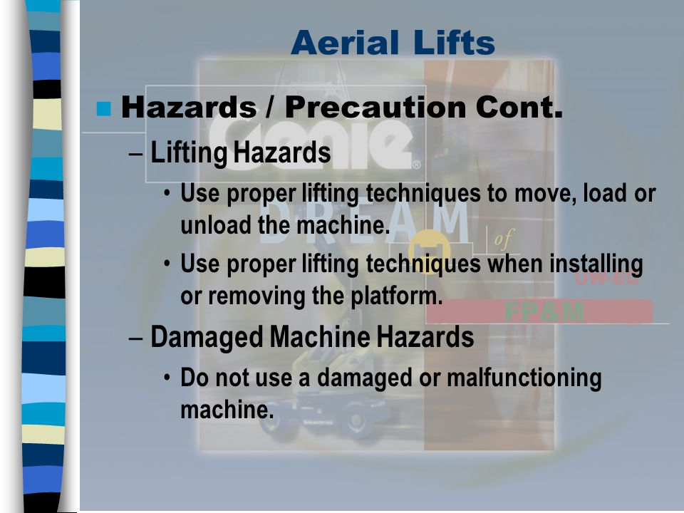 Aerial Lifts Hazards / Precaution Cont. Lifting Hazards