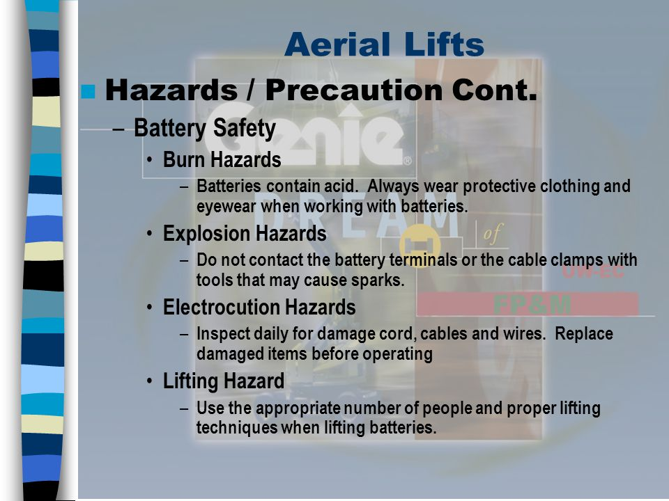 Aerial Lifts Hazards / Precaution Cont. Battery Safety Burn Hazards