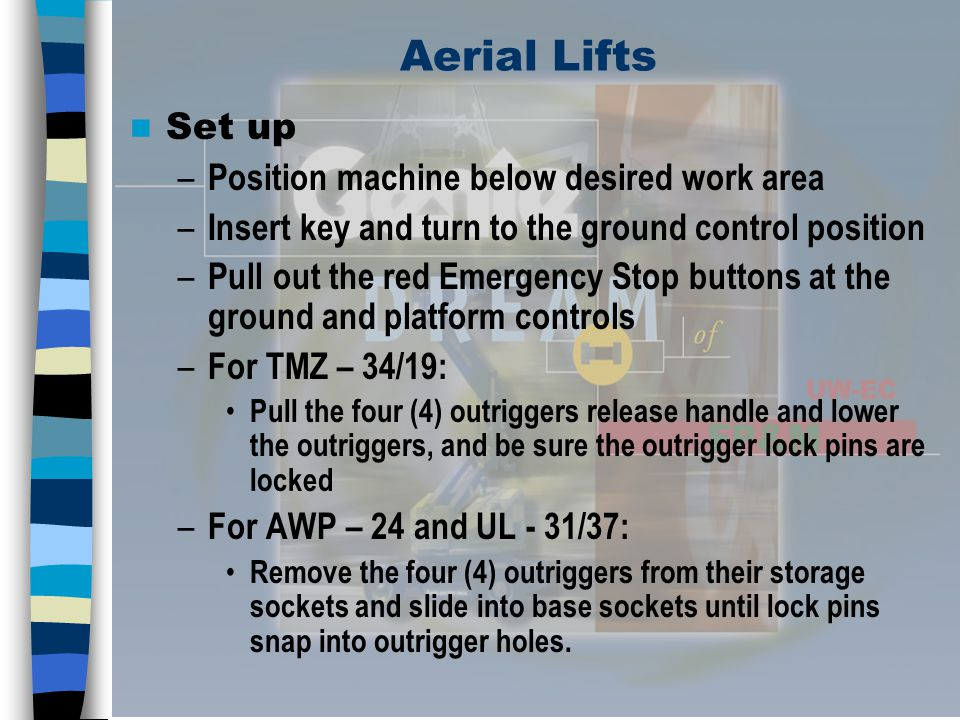 Aerial Lifts Set up Position machine below desired work area