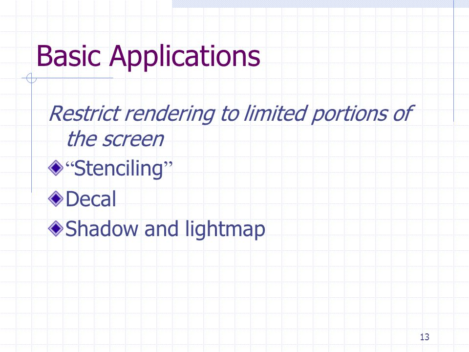 Basic Applications Restrict rendering to limited portions of the screen.