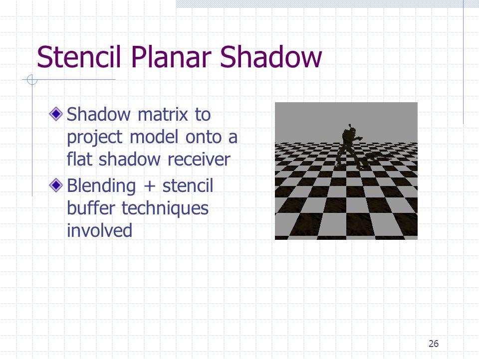 Stencil Planar Shadow Shadow matrix to project model onto a flat shadow receiver.