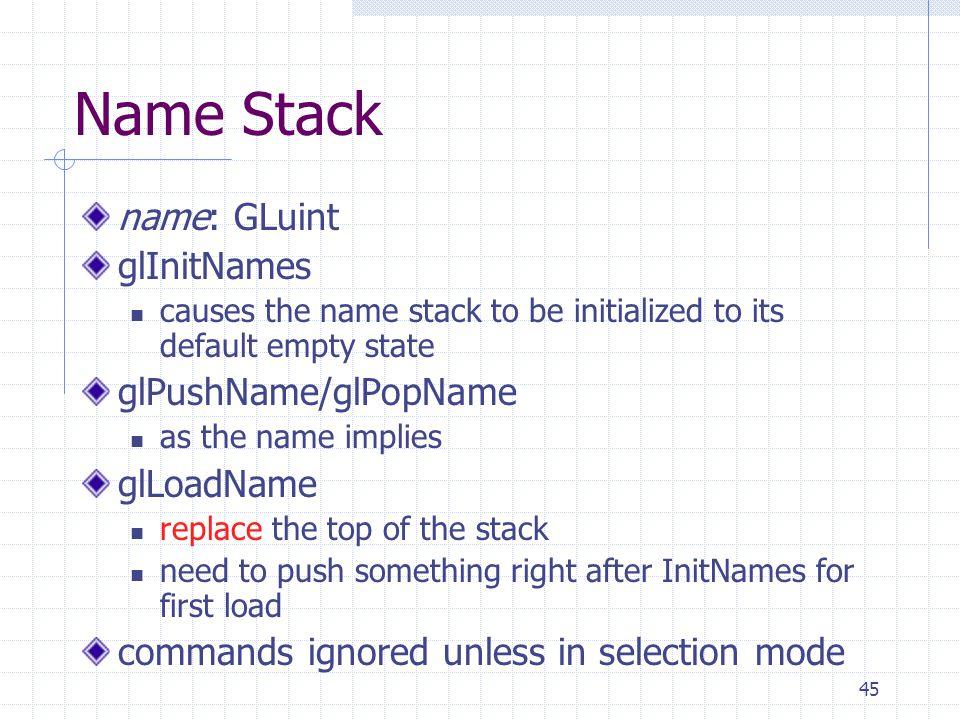 Name Stack name: GLuint glInitNames glPushName/glPopName glLoadName