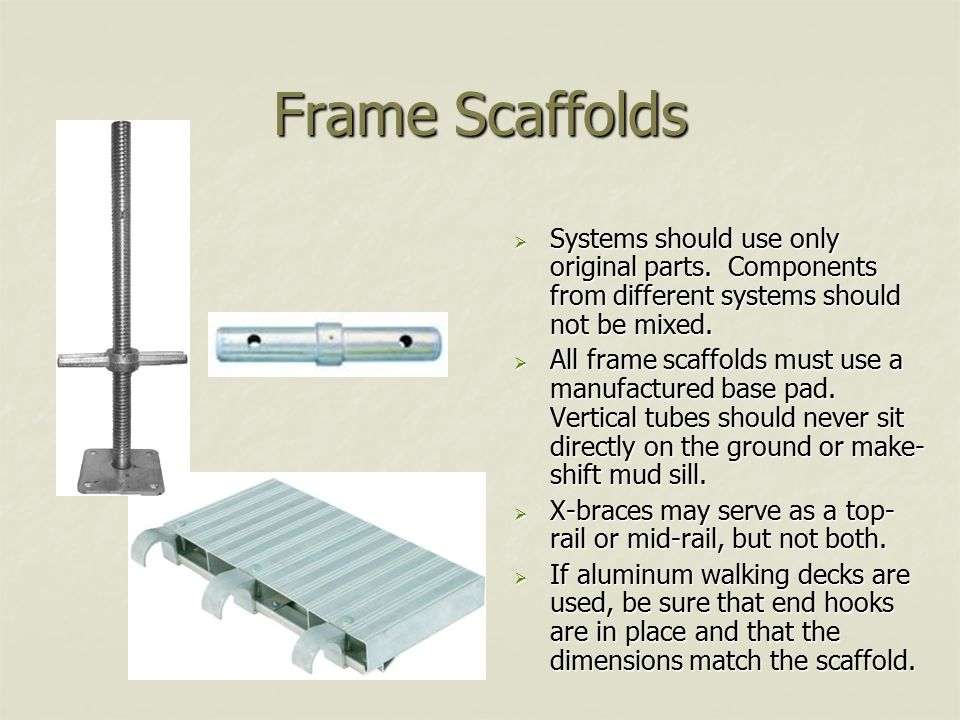 Frame Scaffolds Systems should use only original parts. Components from different systems should not be mixed.
