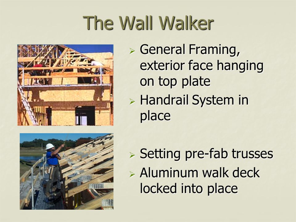 The Wall Walker General Framing, exterior face hanging on top plate