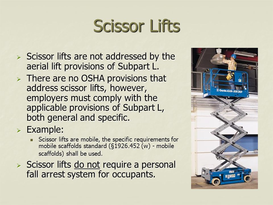 Scissor Lifts Scissor lifts are not addressed by the aerial lift provisions of Subpart L.