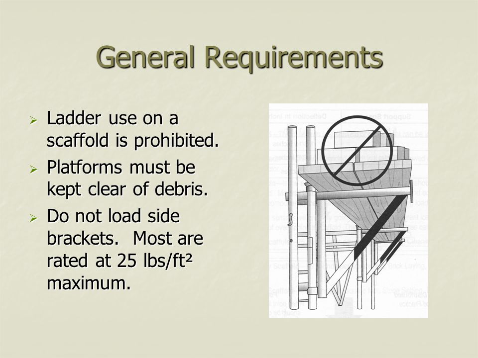 General Requirements Ladder use on a scaffold is prohibited.