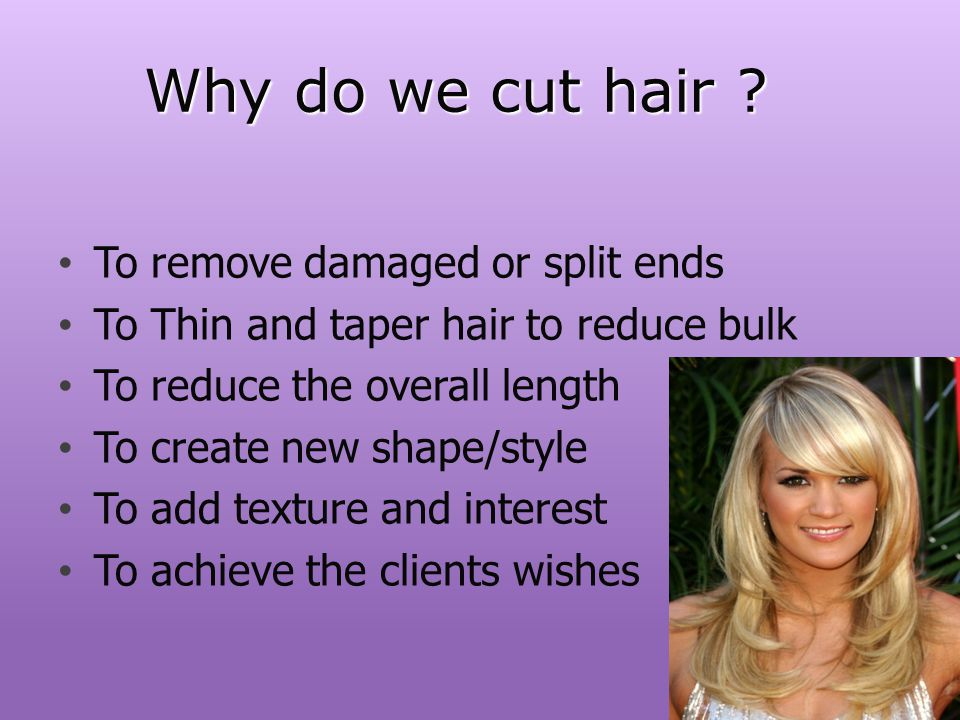 Why do we cut hair To remove damaged or split ends