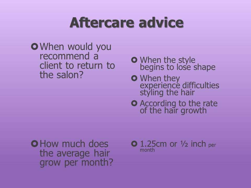 Aftercare advice When would you recommend a client to return to the salon How much does the average hair grow per month