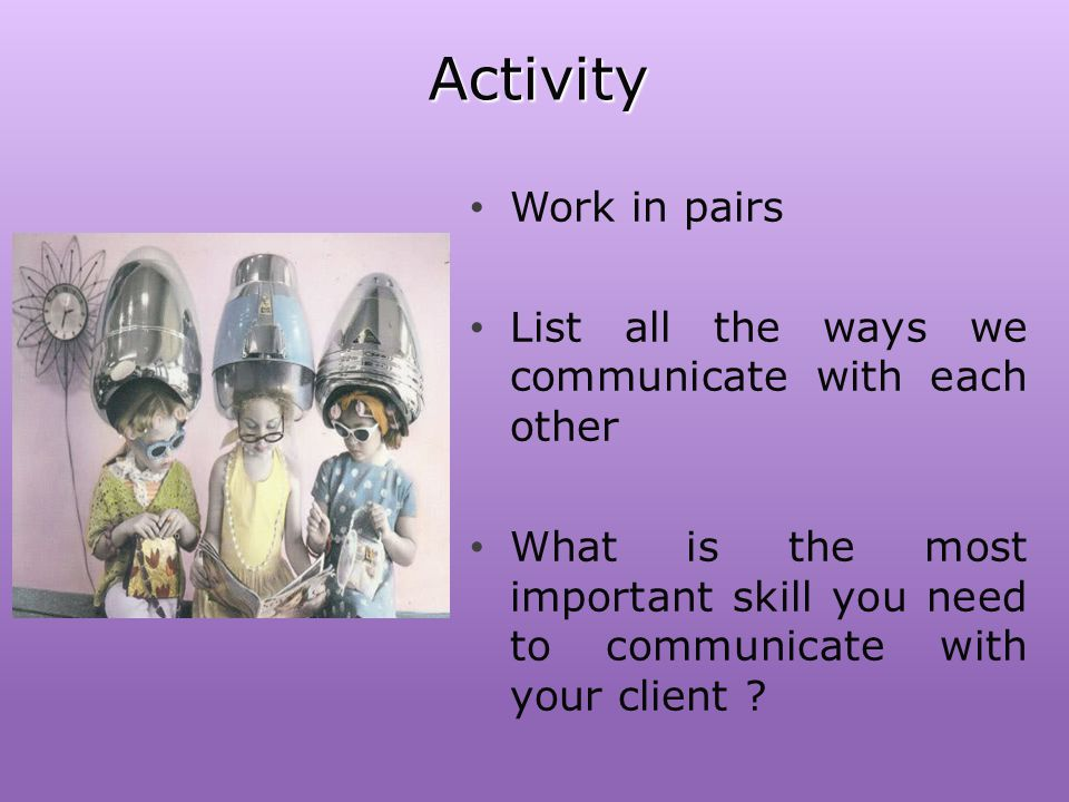 Activity Work in pairs. List all the ways we communicate with each other.