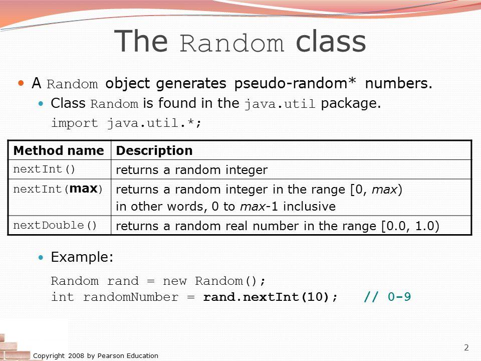 The Random class A Random object generates pseudo-random* numbers.
