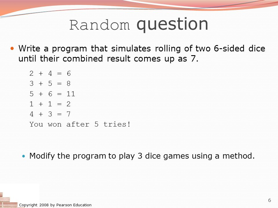 Random question Write a program that simulates rolling of two 6-sided dice until their combined result comes up as 7.