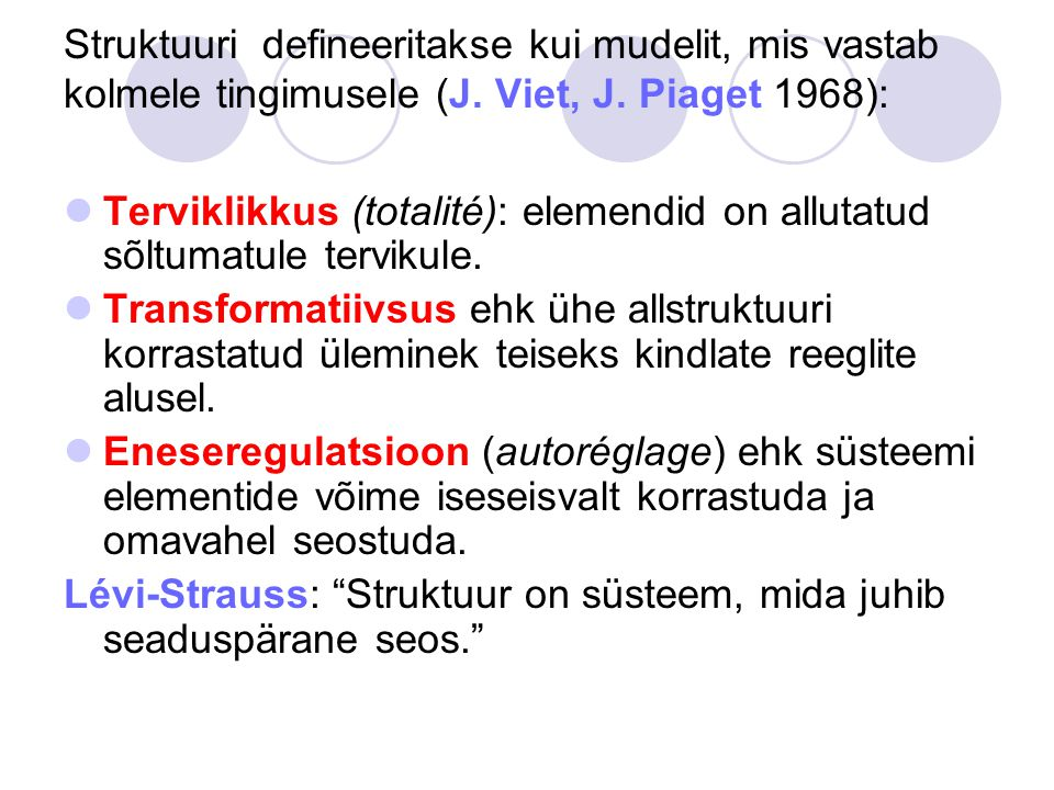 Struktuuri defineeritakse kui mudelit, mis vastab kolmele tingimusele (J. Viet, J. Piaget 1968):