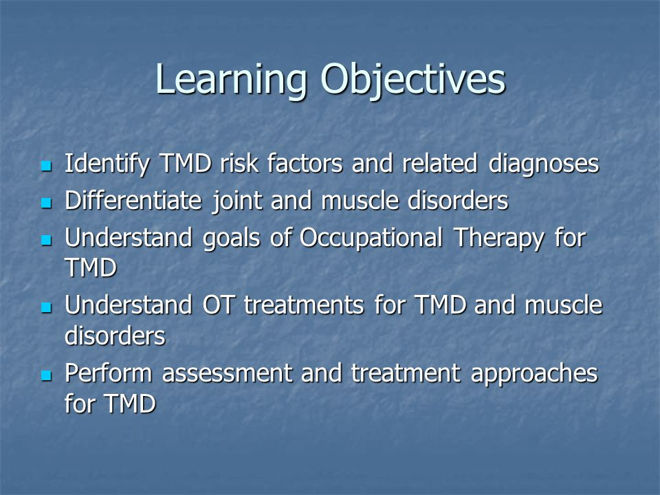 Learning Objectives Identify TMD risk factors and related diagnoses