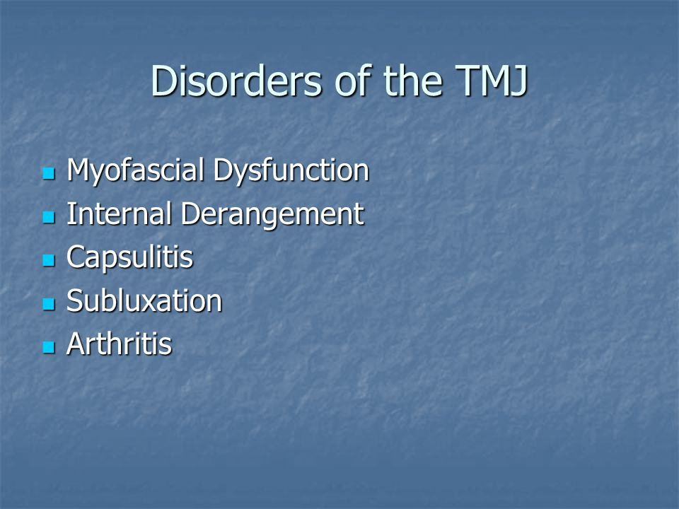 Disorders of the TMJ Myofascial Dysfunction Internal Derangement