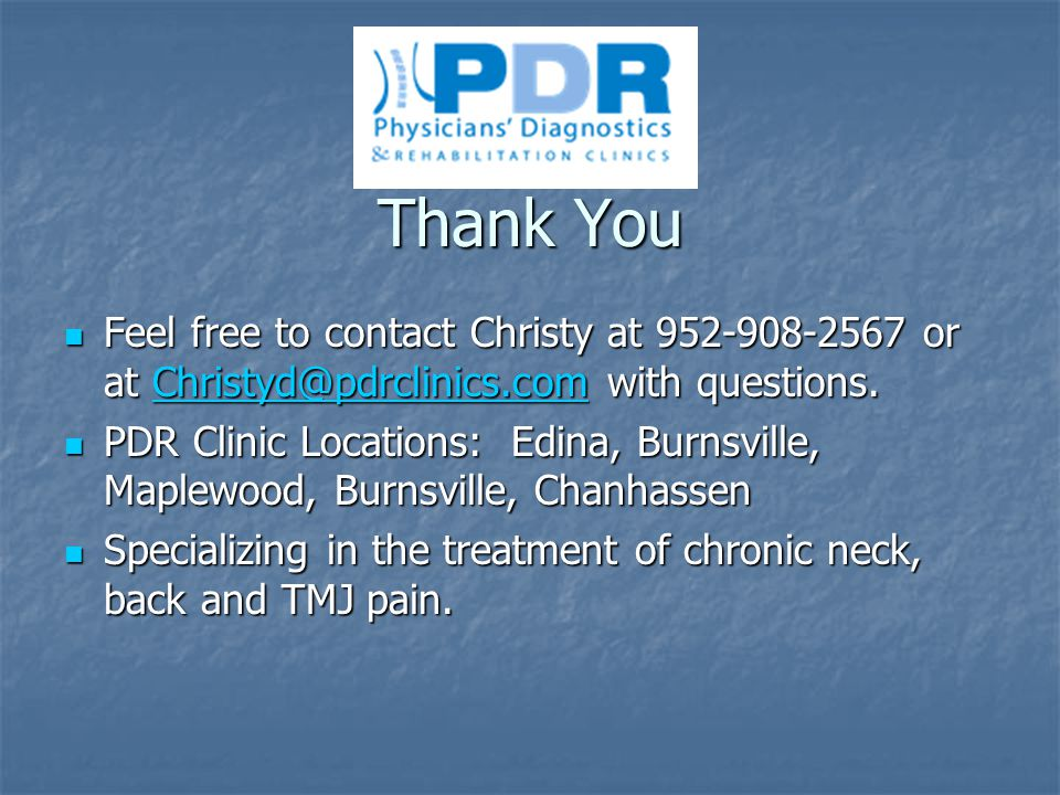 Thank You Feel free to contact Christy at 952-908-2567 or at Christyd@pdrclinics.com with questions.