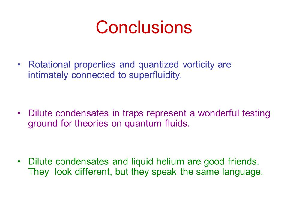 Conclusions Rotational properties and quantized vorticity are intimately connected to superfluidity.