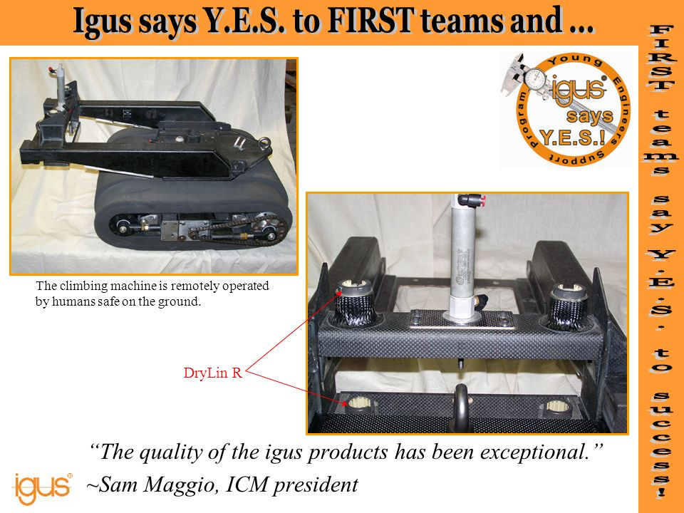 The quality of the igus products has been exceptional.
