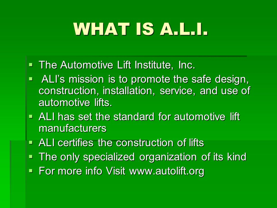 WHAT IS A.L.I. The Automotive Lift Institute, Inc.