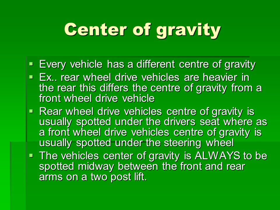 Center of gravity Every vehicle has a different centre of gravity