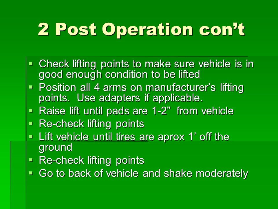2 Post Operation con't Check lifting points to make sure vehicle is in good enough condition to be lifted.