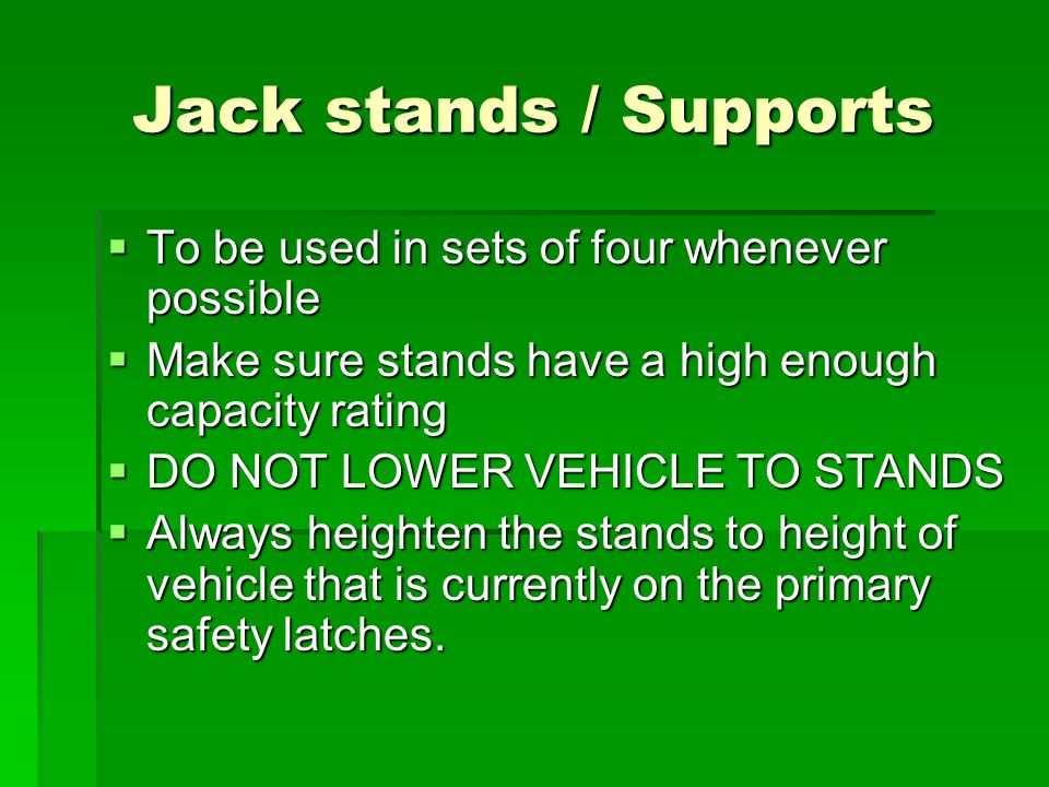 Jack stands / Supports To be used in sets of four whenever possible