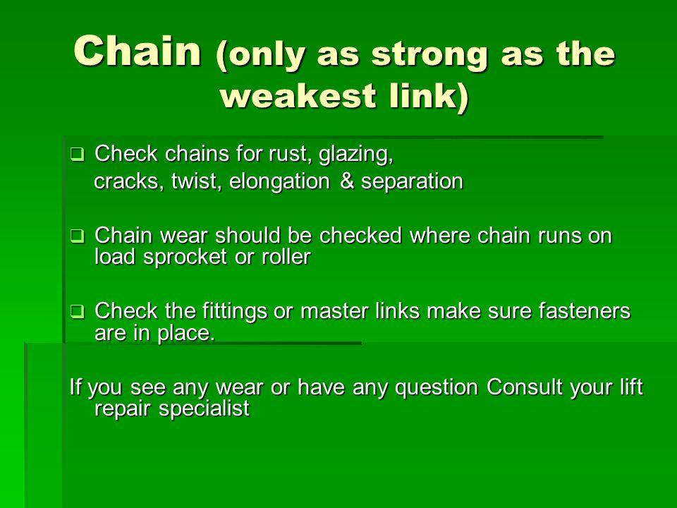Chain (only as strong as the weakest link)