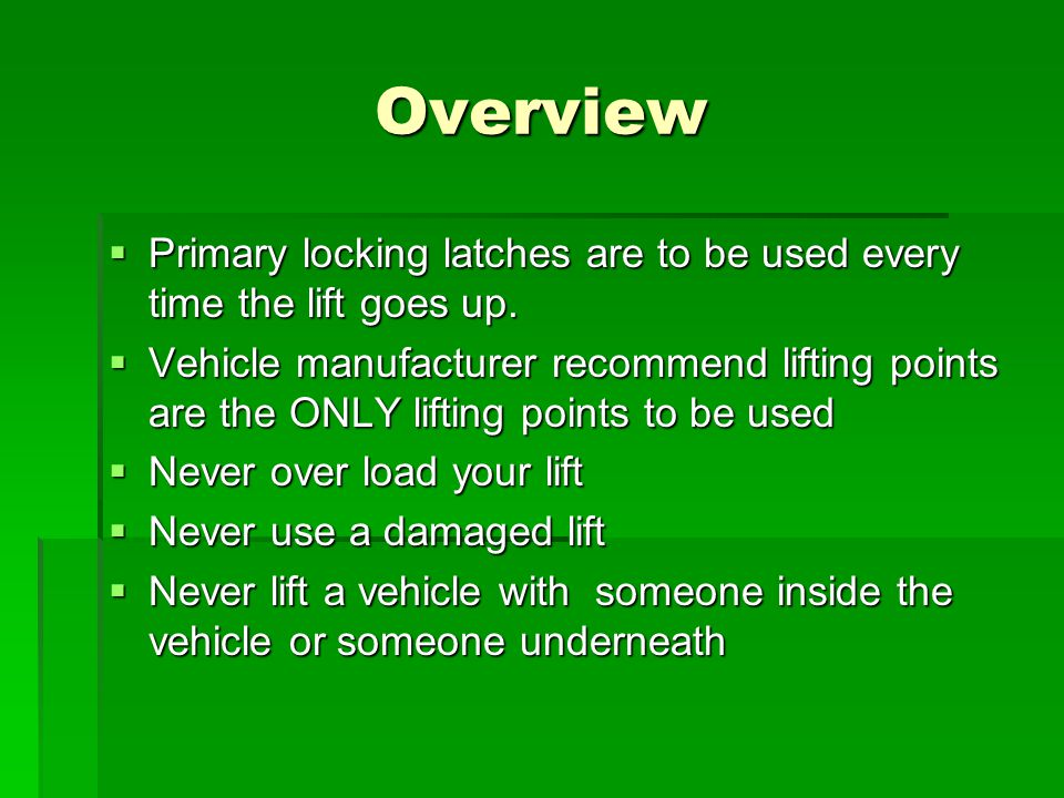 Overview Primary locking latches are to be used every time the lift goes up.