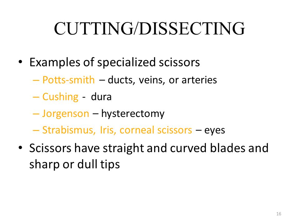CUTTING/DISSECTING Examples of specialized scissors