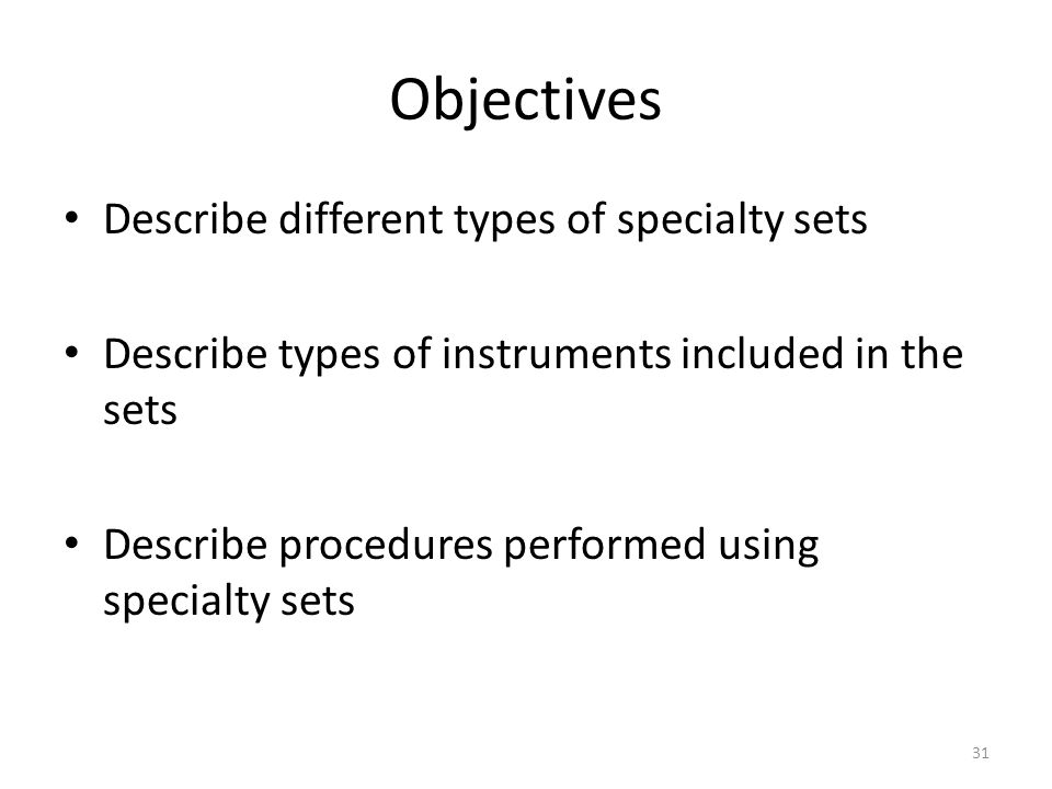 Objectives Describe different types of specialty sets