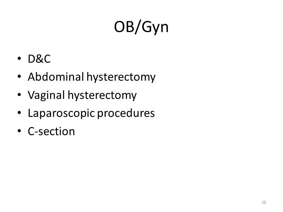 OB/Gyn D&C Abdominal hysterectomy Vaginal hysterectomy