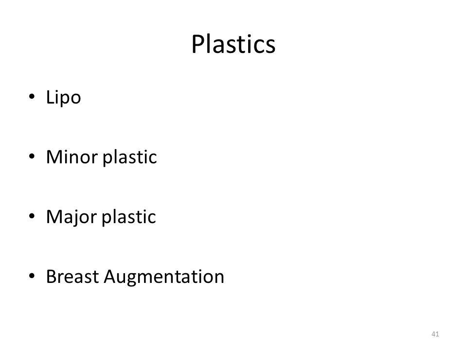 Plastics Lipo Minor plastic Major plastic Breast Augmentation