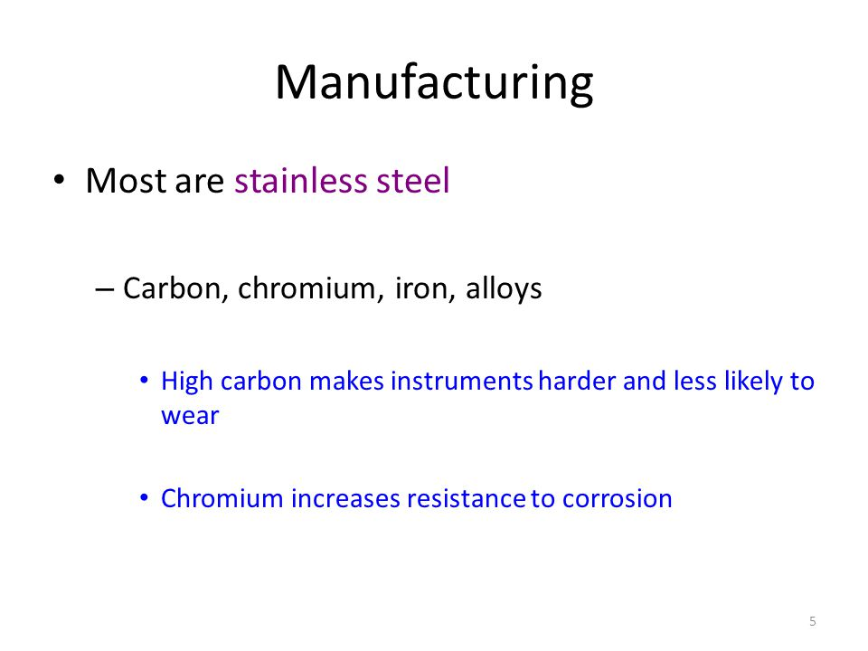 Manufacturing Most are stainless steel Carbon, chromium, iron, alloys