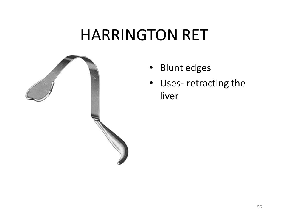 HARRINGTON RET Blunt edges Uses- retracting the liver