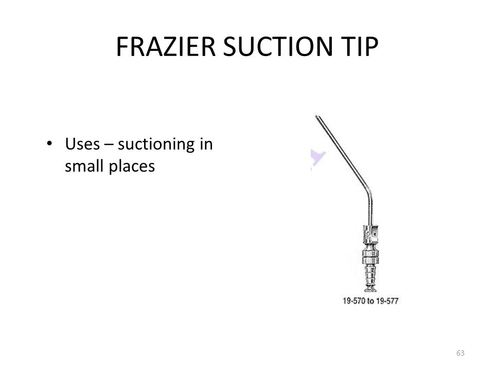 FRAZIER SUCTION TIP Uses – suctioning in small places