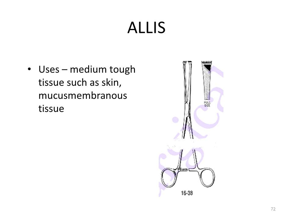 ALLIS Uses – medium tough tissue such as skin, mucusmembranous tissue