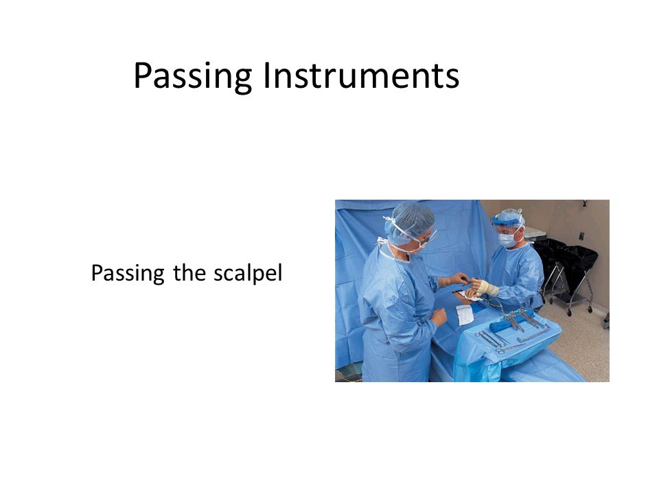 Passing Instruments Passing the scalpel