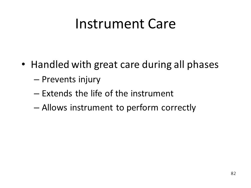 Instrument Care Handled with great care during all phases