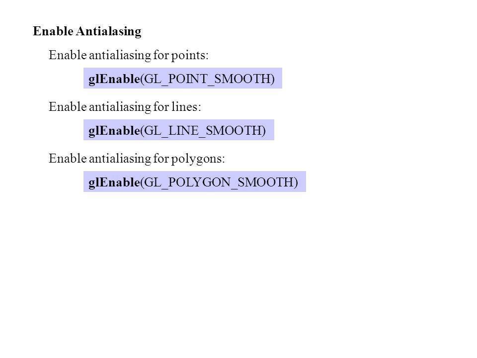 Enable Antialasing Enable antialiasing for points: glEnable(GL_POINT_SMOOTH) Enable antialiasing for lines: