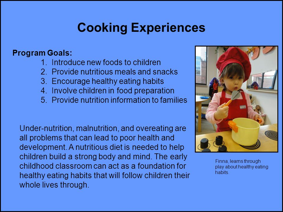 Cooking Experiences Program Goals: 1. Introduce new foods to children