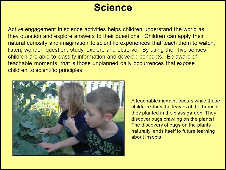 Science Active engagement in science activities helps children understand the world as.
