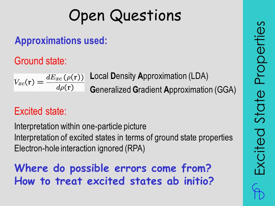 Open Questions Excited State Properties Approximations used: