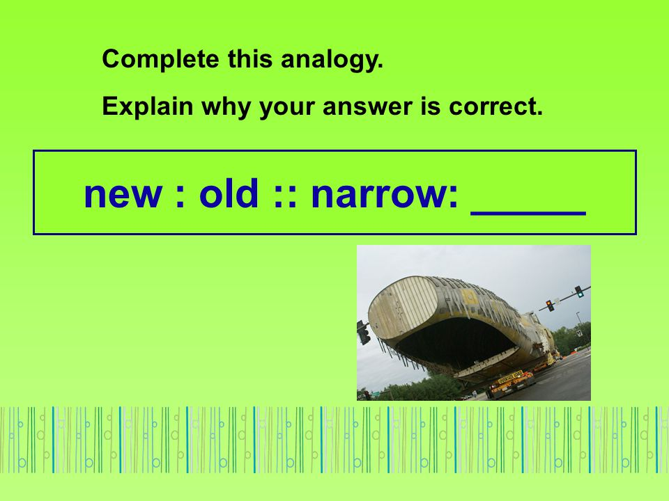 new : old :: narrow: _____