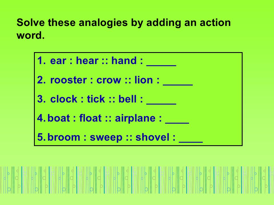 Solve these analogies by adding an action word.