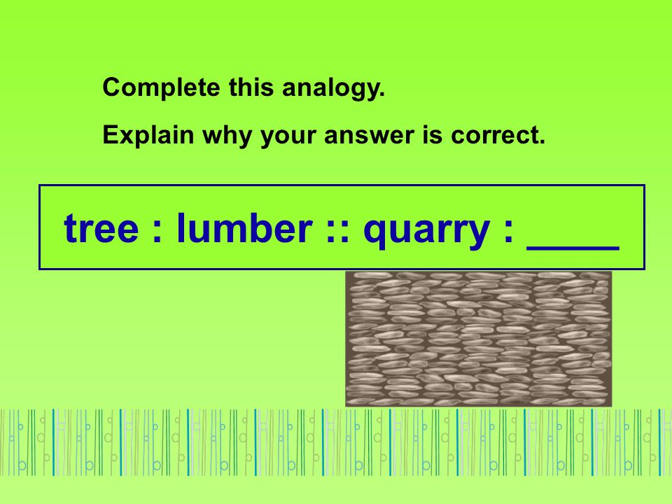 tree : lumber :: quarry : ____