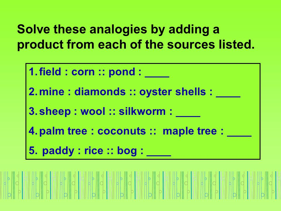 Solve these analogies by adding a product from each of the sources listed.