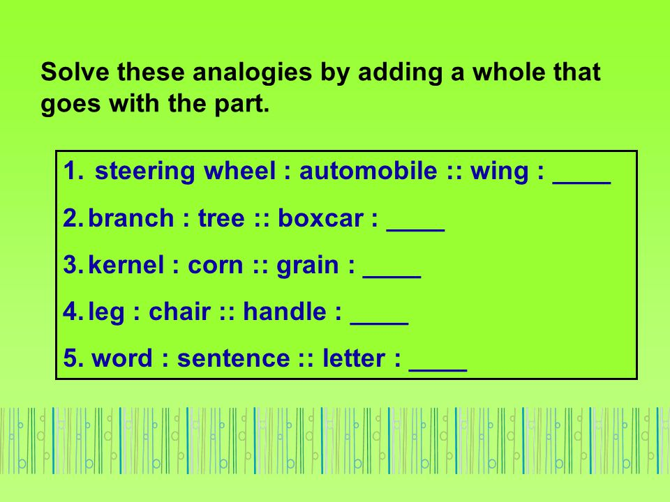 Solve these analogies by adding a whole that goes with the part.