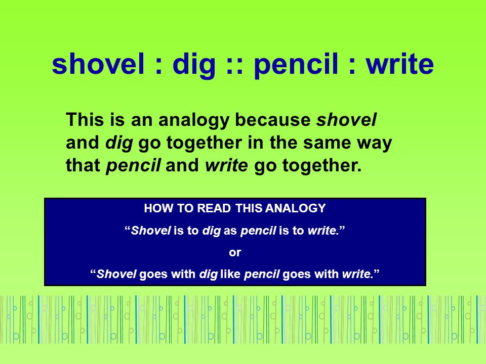 shovel : dig :: pencil : write